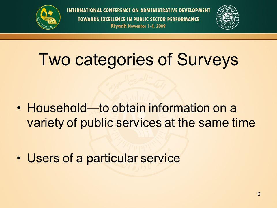 9 Two categories of Surveys Householdto obtain information on a variety of public services at the same time Users of a particular service