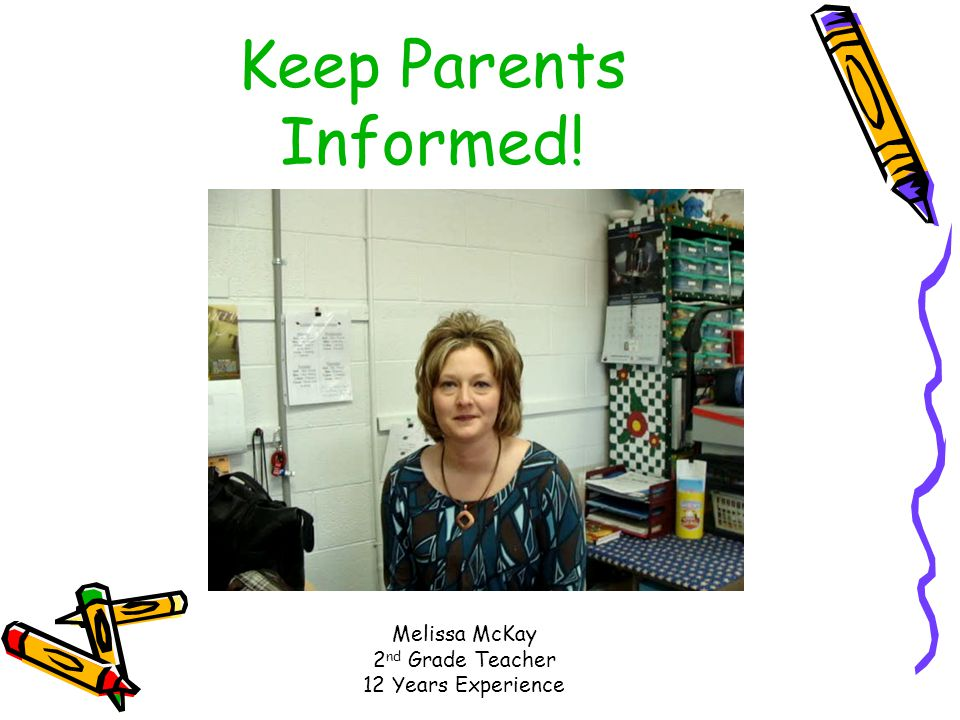 Provide parents with as much information as possible about what is going on in the classroom.