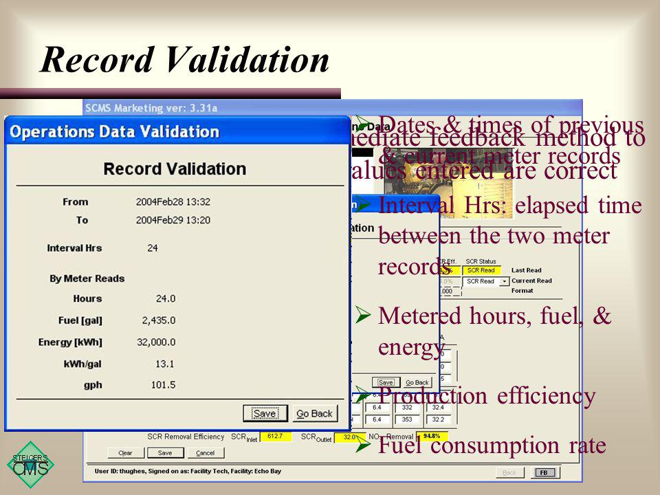 Record Validation Validation provides an immediate feedback method to the operator to evaluate if values entered are correct Dates & times of previous & current meter records Interval Hrs: elapsed time between the two meter records Metered hours, fuel, & energy Production efficiency Fuel consumption rate