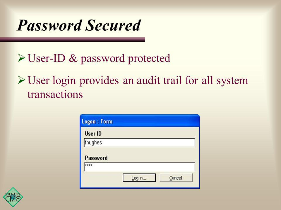 Password Secured User-ID & password protected User login provides an audit trail for all system transactions