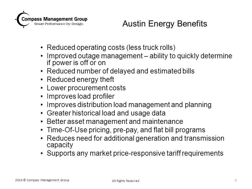 Austin Energy Benefits Reduced operating costs (less truck rolls) Improved outage management – ability to quickly determine if power is off or on Redu