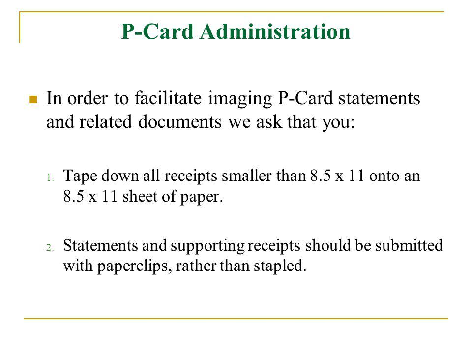 P-Card Administration In order to facilitate imaging P-Card statements and related documents we ask that you: 1.
