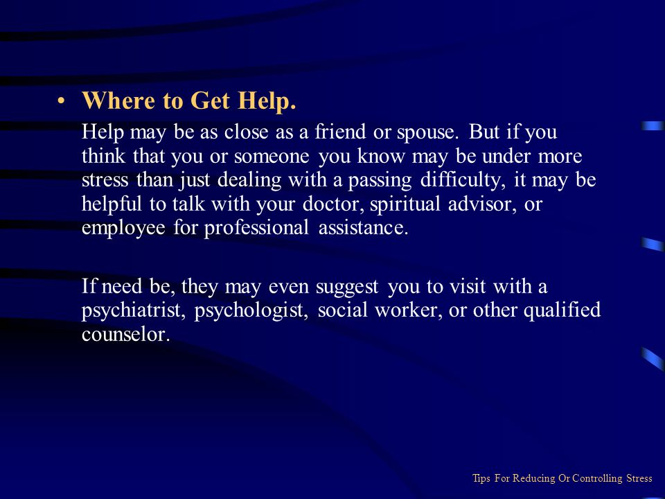 Where to Get Help.Help may be as close as a friend or spouse.