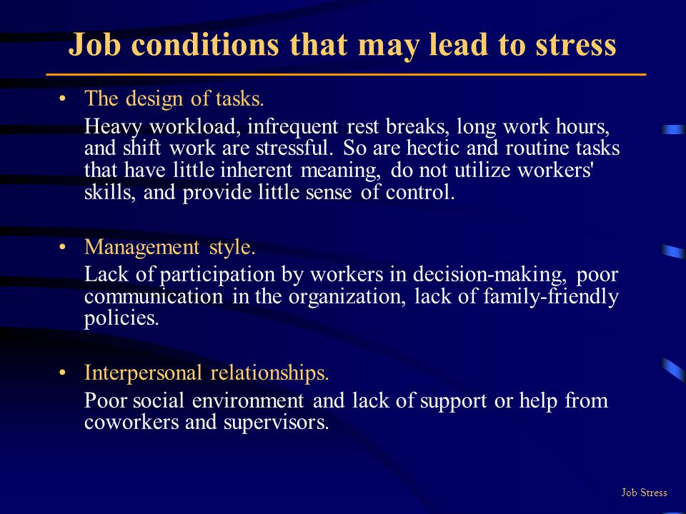 Job conditions that may lead to stress The design of tasks.