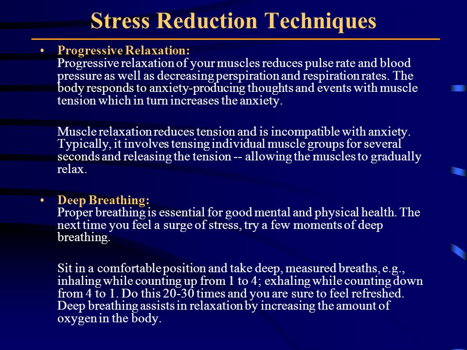Stress Reduction Techniques Progressive Relaxation: Progressive relaxation of your muscles reduces pulse rate and blood pressure as well as decreasing perspiration and respiration rates.