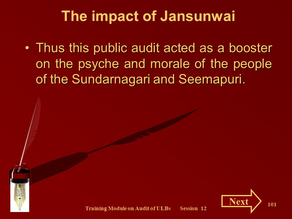 Training Module on Audit of ULBs Session 12 101 The impact of Jansunwai Thus this public audit acted as a booster on the psyche and morale of the peop