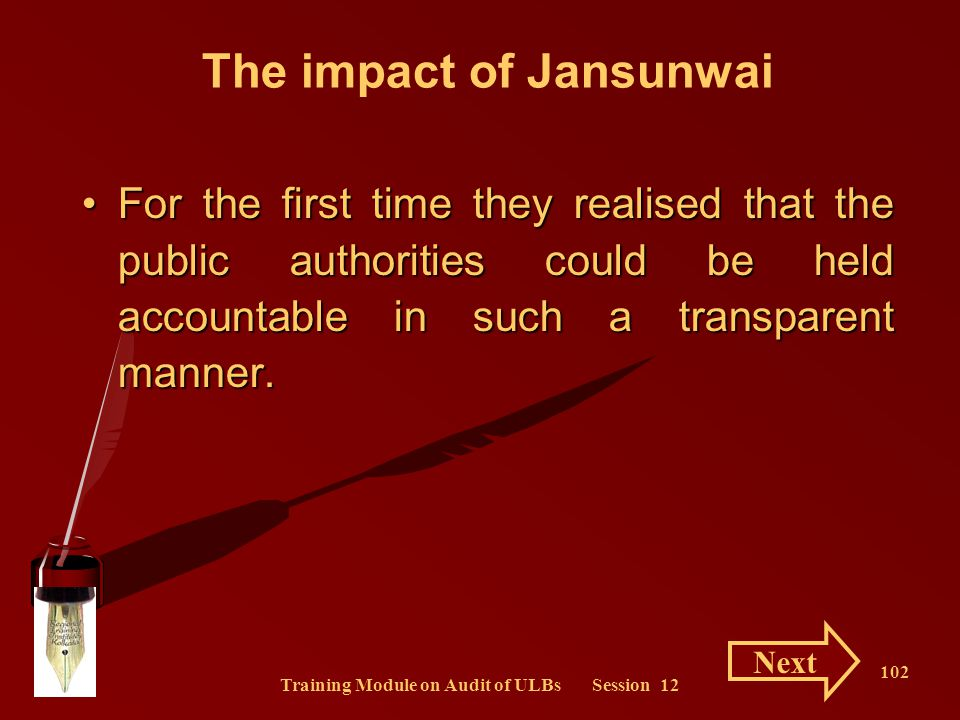 Training Module on Audit of ULBs Session 12 102 The impact of Jansunwai For the first time they realised that the public authorities could be held acc