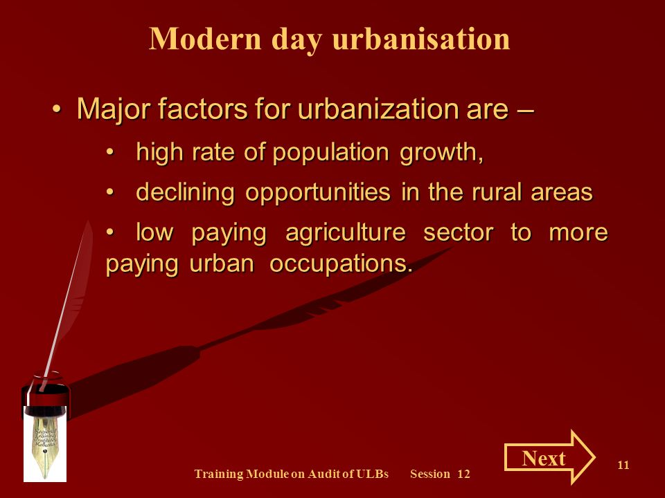 Training Module on Audit of ULBs Session 12 11 Major factors for urbanization are –Major factors for urbanization are – high rate of population growth