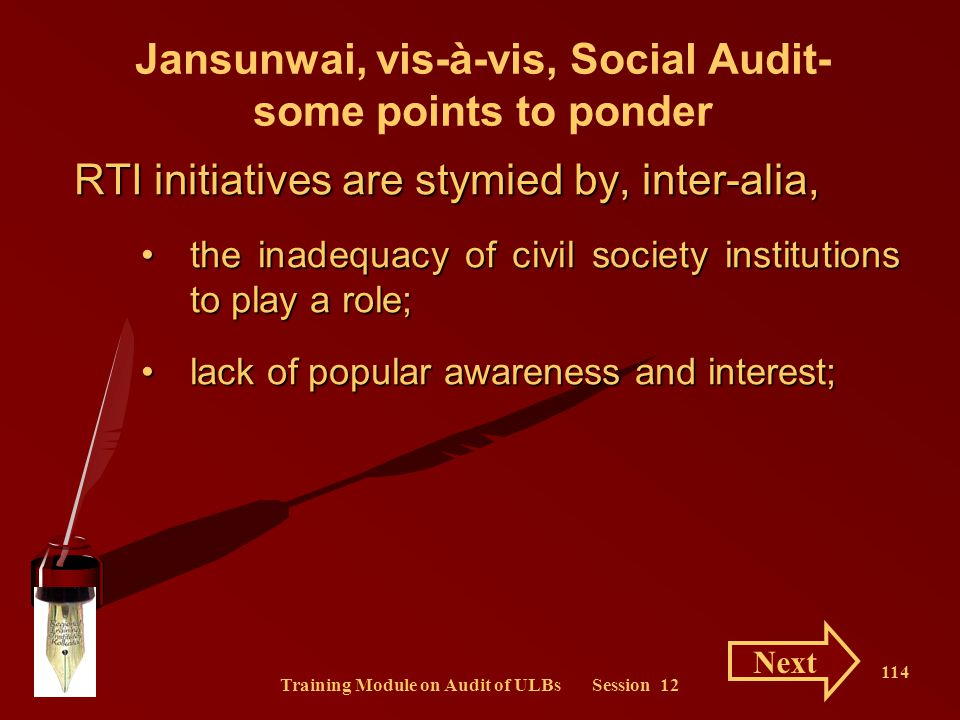 Training Module on Audit of ULBs Session 12 114 Jansunwai, vis-à-vis, Social Audit- some points to ponder RTI initiatives are stymied by, inter-alia,