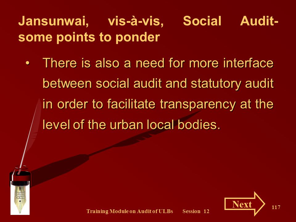 Training Module on Audit of ULBs Session 12 117 There is also a need for more interface between social audit and statutory audit in order to facilitat