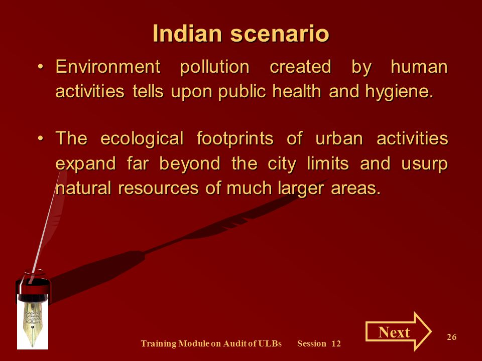 Training Module on Audit of ULBs Session 12 26 Indian scenario Environment pollution created by human activities tells upon public health and hygiene.