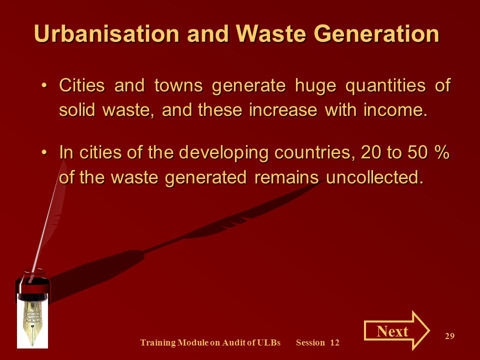 Training Module on Audit of ULBs Session 12 29 Urbanisation and Waste Generation Cities and towns generate huge quantities of solid waste, and these i