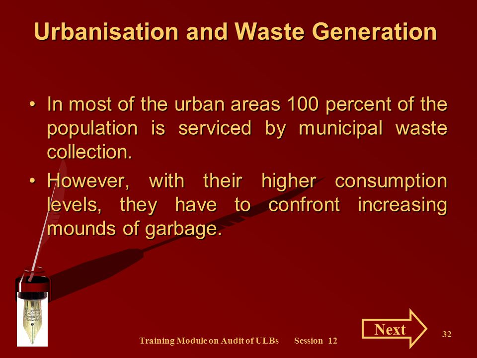 Training Module on Audit of ULBs Session 12 32 Urbanisation and Waste Generation In most of the urban areas 100 percent of the population is serviced