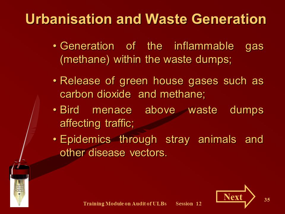 Training Module on Audit of ULBs Session 12 35 Generation of the inflammable gas (methane) within the waste dumps;Generation of the inflammable gas (m