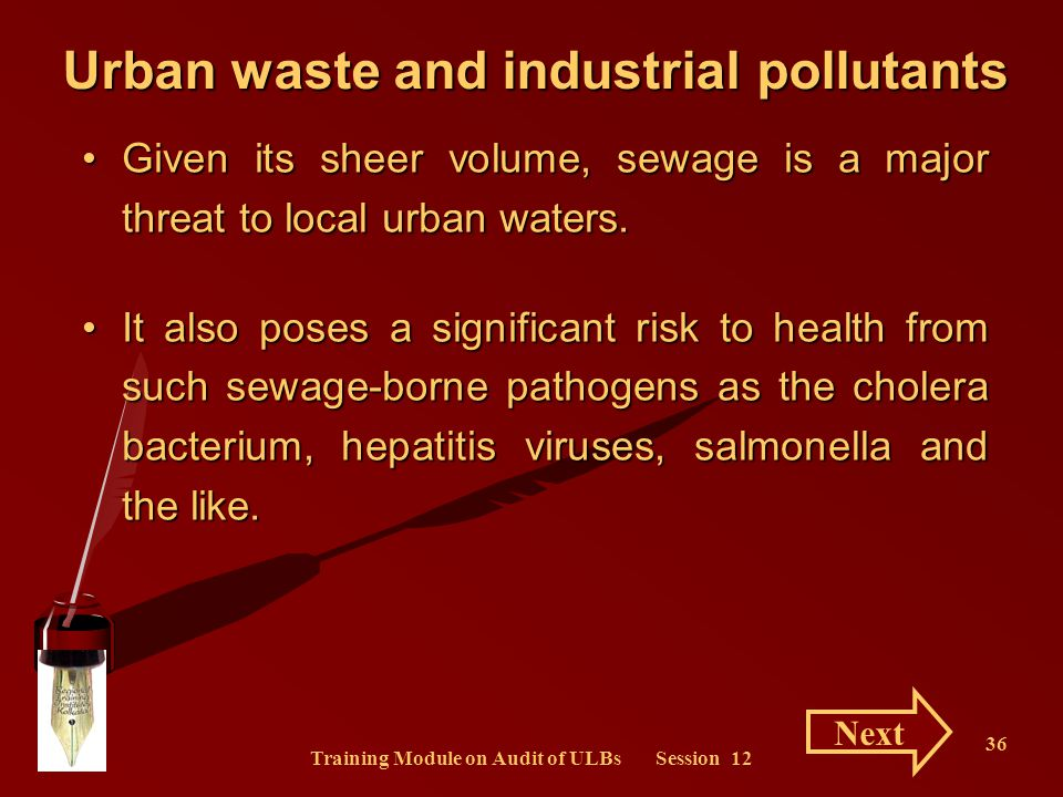 Training Module on Audit of ULBs Session 12 36 Given its sheer volume, sewage is a major threat to local urban waters.Given its sheer volume, sewage i