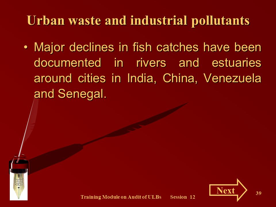 Training Module on Audit of ULBs Session 12 39 Major declines in fish catches have been documented in rivers and estuaries around cities in India, Chi