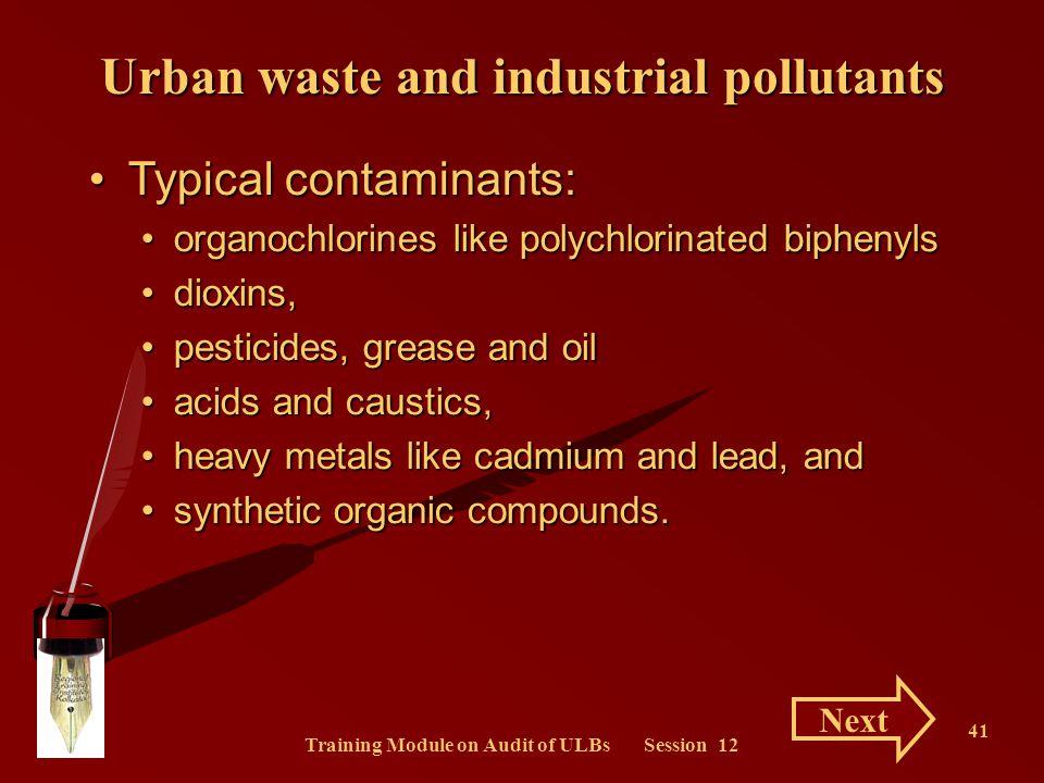 Training Module on Audit of ULBs Session 12 41 Typical contaminants:Typical contaminants: organochlorines like polychlorinated biphenylsorganochlorine