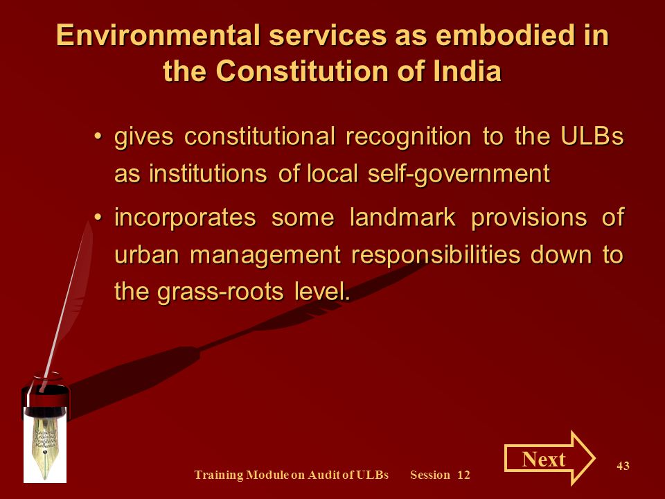 Training Module on Audit of ULBs Session 12 43 Environmental services as embodied in the Constitution of India gives constitutional recognition to the