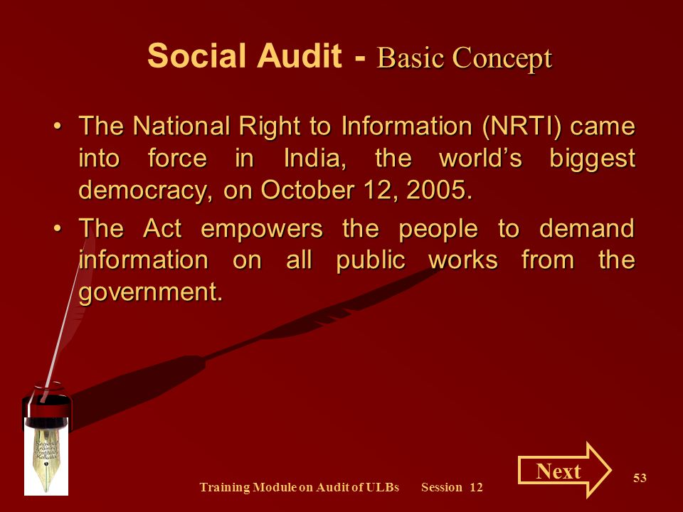 Training Module on Audit of ULBs Session 12 53 Basic Concept Social Audit - Basic Concept The National Right to Information (NRTI) came into force in