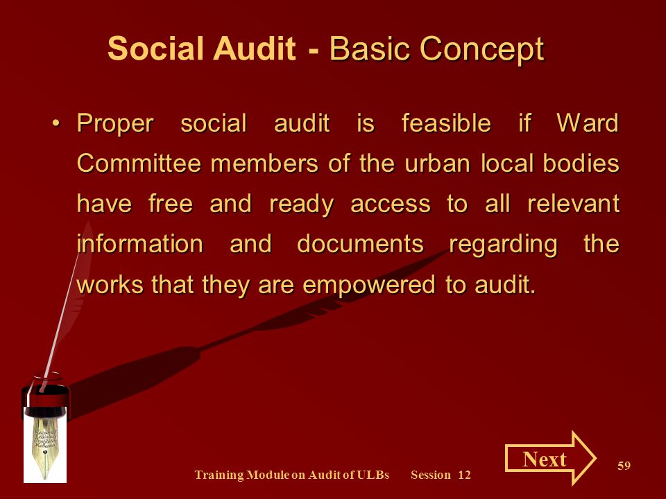 Training Module on Audit of ULBs Session 12 59 Proper social audit is feasible if Ward Committee members of the urban local bodies have free and ready