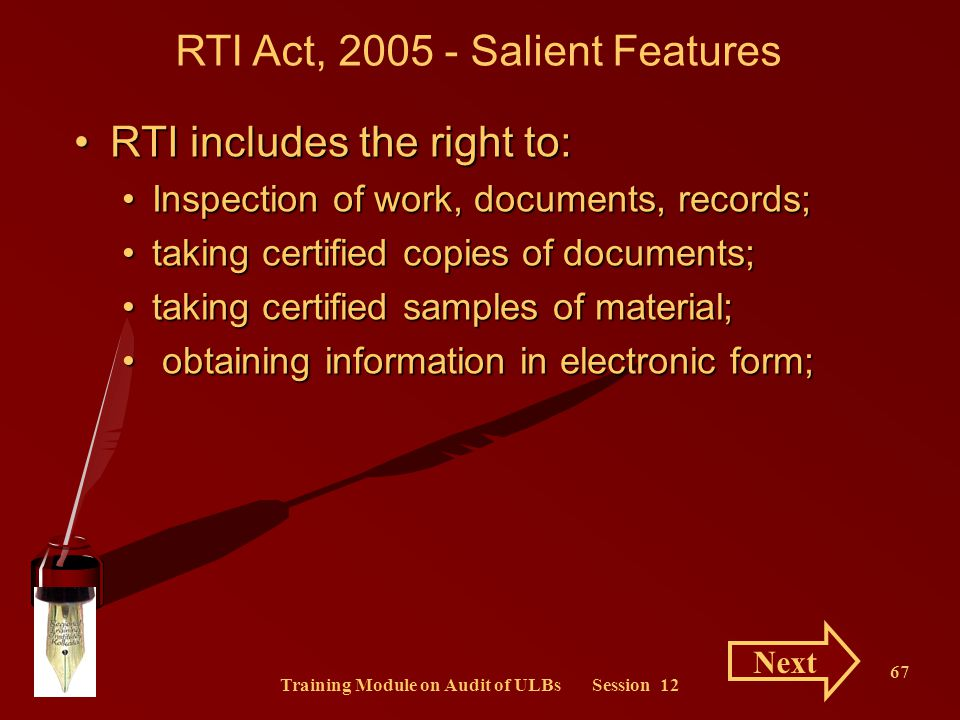 Training Module on Audit of ULBs Session 12 67 RTI includes the right to:RTI includes the right to: Inspection of work, documents, records;Inspection