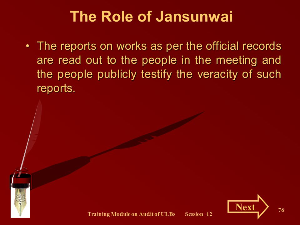 Training Module on Audit of ULBs Session 12 76 The Role of Jansunwai The reports on works as per the official records are read out to the people in th