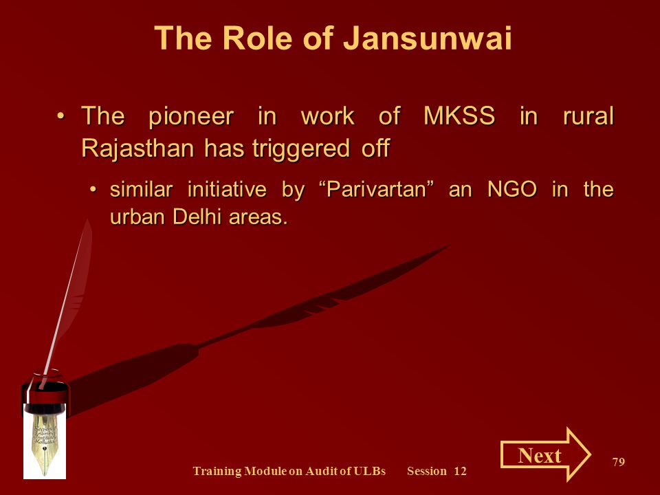 Training Module on Audit of ULBs Session 12 79 The Role of Jansunwai The pioneer in work of MKSS in rural Rajasthan has triggered offThe pioneer in wo