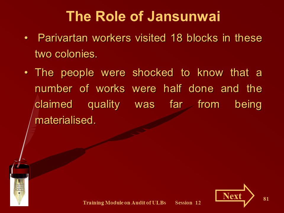 Training Module on Audit of ULBs Session 12 81 The Role of Jansunwai Parivartan workers visited 18 blocks in these two colonies. Parivartan workers vi