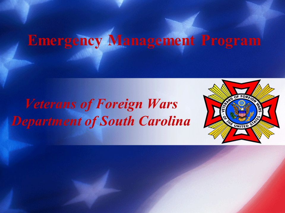Emergency Management Community Service Program The Department of South Carolina Veterans of Foreign Wars Emergency Management Program is a partnership between our organization and the State Emergency Management Agency.