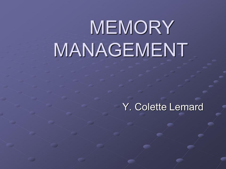 MEMORY MANAGEMENT Y. Colette Lemard