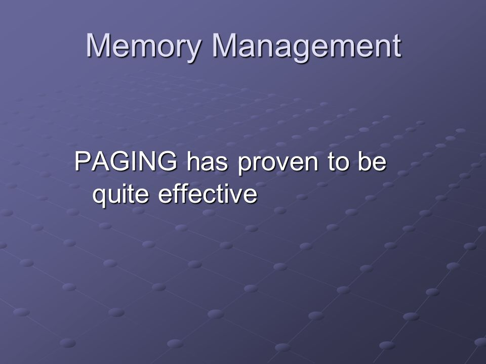 Memory Management PAGING has proven to be quite effective
