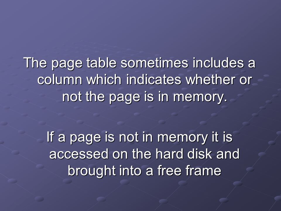 The page table sometimes includes a column which indicates whether or not the page is in memory.