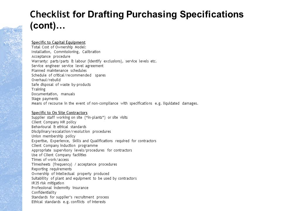 Checklist for Drafting Purchasing Specifications (cont)… Specific to Capital Equipment Total Cost of Ownership Model: Installation, Commissioning, Cal