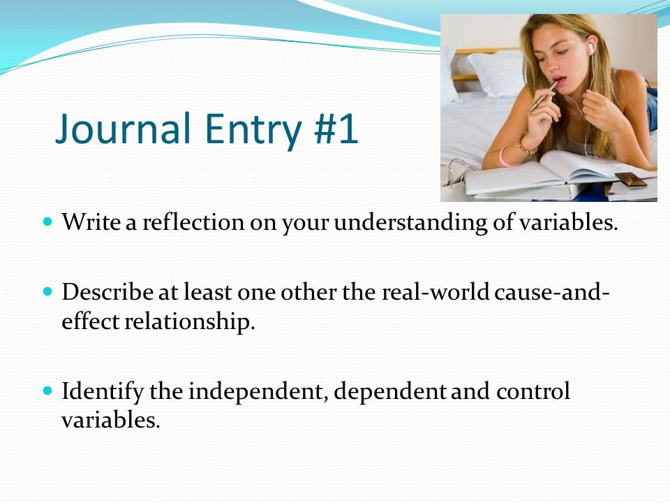 Journal Entry #1 Write a reflection on your understanding of variables.