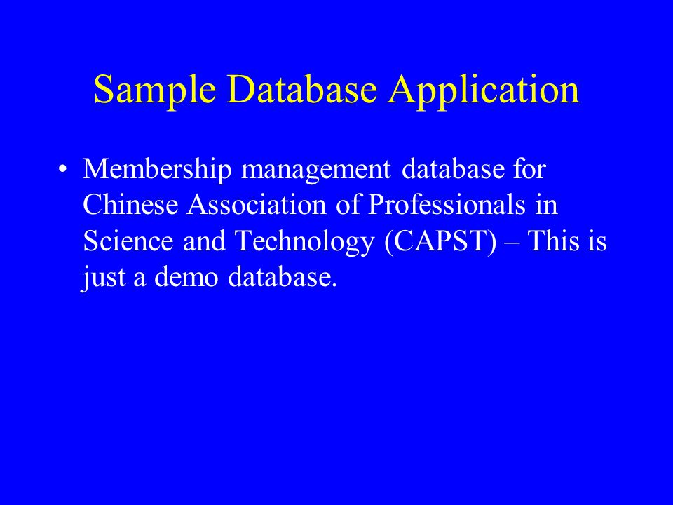 Sample Database Application Membership management database for Chinese Association of Professionals in Science and Technology (CAPST) – This is just a demo database.