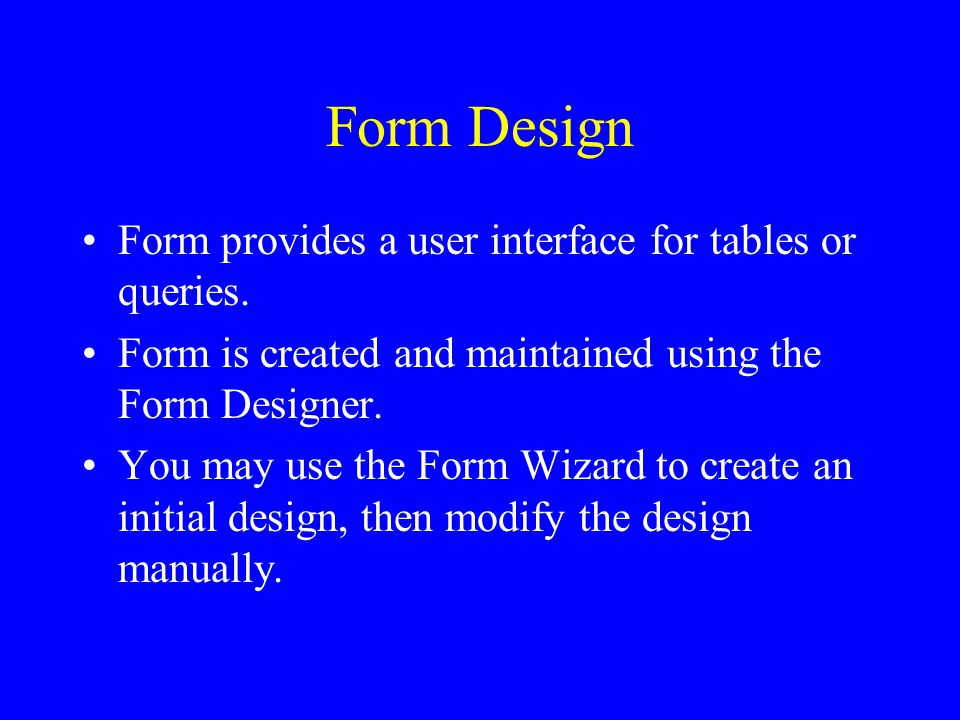 Form Design Form provides a user interface for tables or queries.