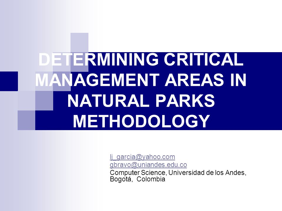 DETERMINING CRITICAL MANAGEMENT AREAS IN NATURAL PARKS METHODOLOGY lj_garcia@yahoo.com gbravo@uniandes.edu.co Computer Science, Universidad de los And
