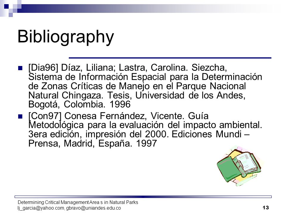 Determining Critical Management Area s in Natural Parks lj_garcia@yahoo.com, gbravo@uniandes.edu.co13 Bibliography [Dia96] Díaz, Liliana; Lastra, Carolina.