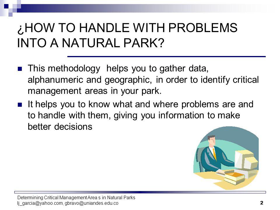 Determining Critical Management Area s in Natural Parks lj_garcia@yahoo.com, gbravo@uniandes.edu.co3 Methodology Flow