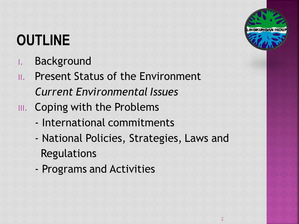 I. Background II. Present Status of the Environment Current Environmental Issues III.