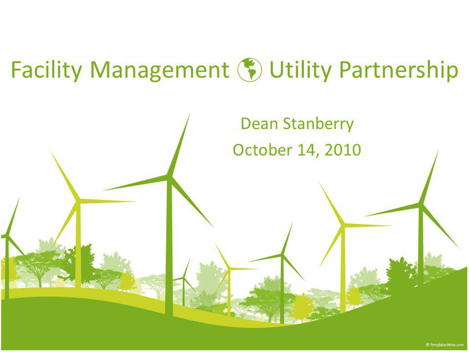 Facility Management Utility Partnership Dean Stanberry October 14, 2010