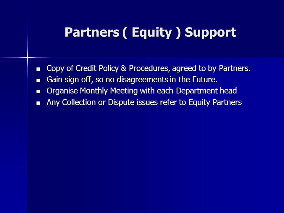 Partners ( Equity ) Support Copy of Credit Policy & Procedures, agreed to by Partners.