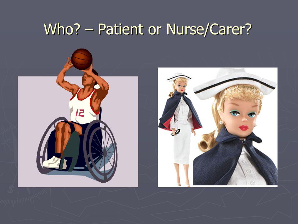 Who? – Patient or Nurse/Carer?
