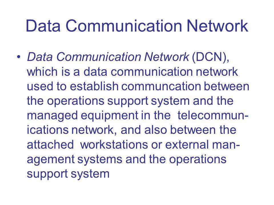 Data Communication Network Data Communication Network (DCN), which is a data communication network used to establish communcation between the operatio