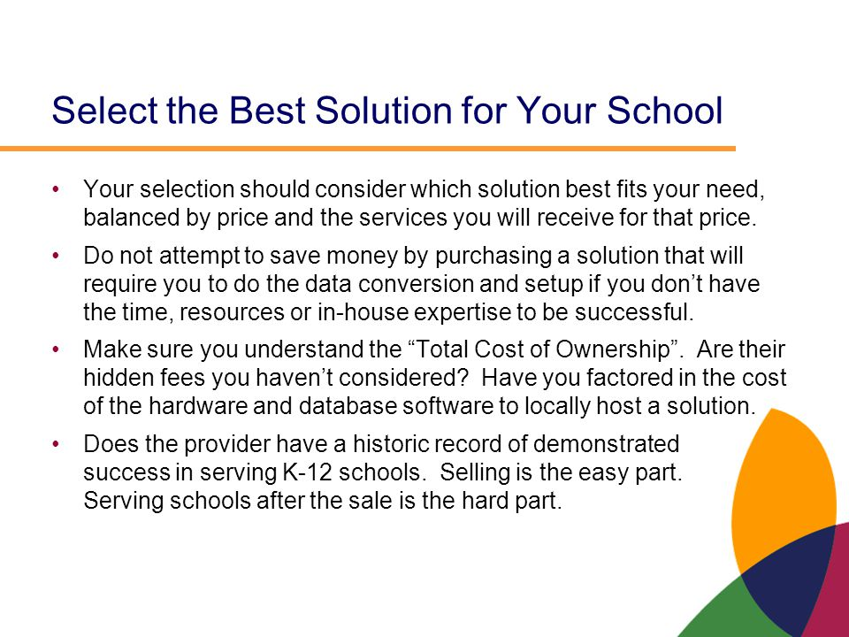 Select the Best Solution for Your School Your selection should consider which solution best fits your need, balanced by price and the services you wil