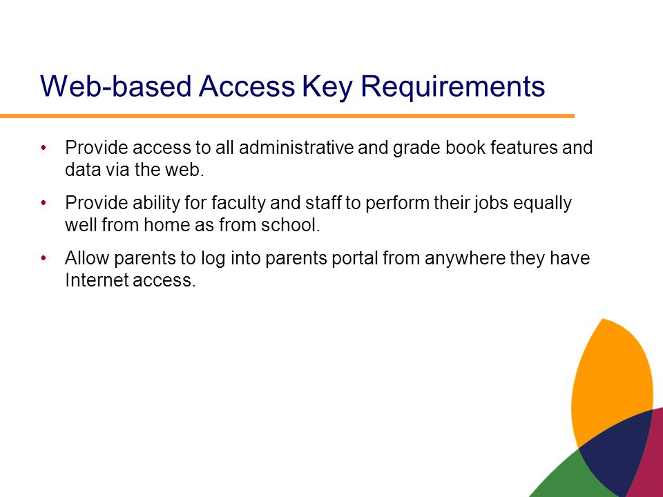 Web-based Access Key Requirements Provide access to all administrative and grade book features and data via the web. Provide ability for faculty and s