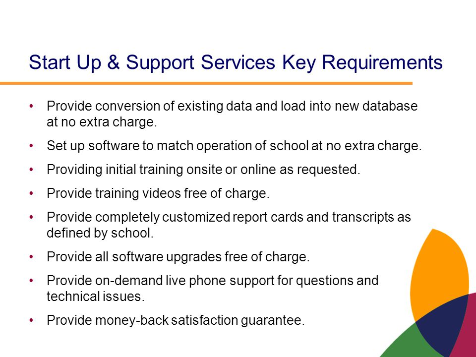 Start Up & Support Services Key Requirements Provide conversion of existing data and load into new database at no extra charge. Set up software to mat
