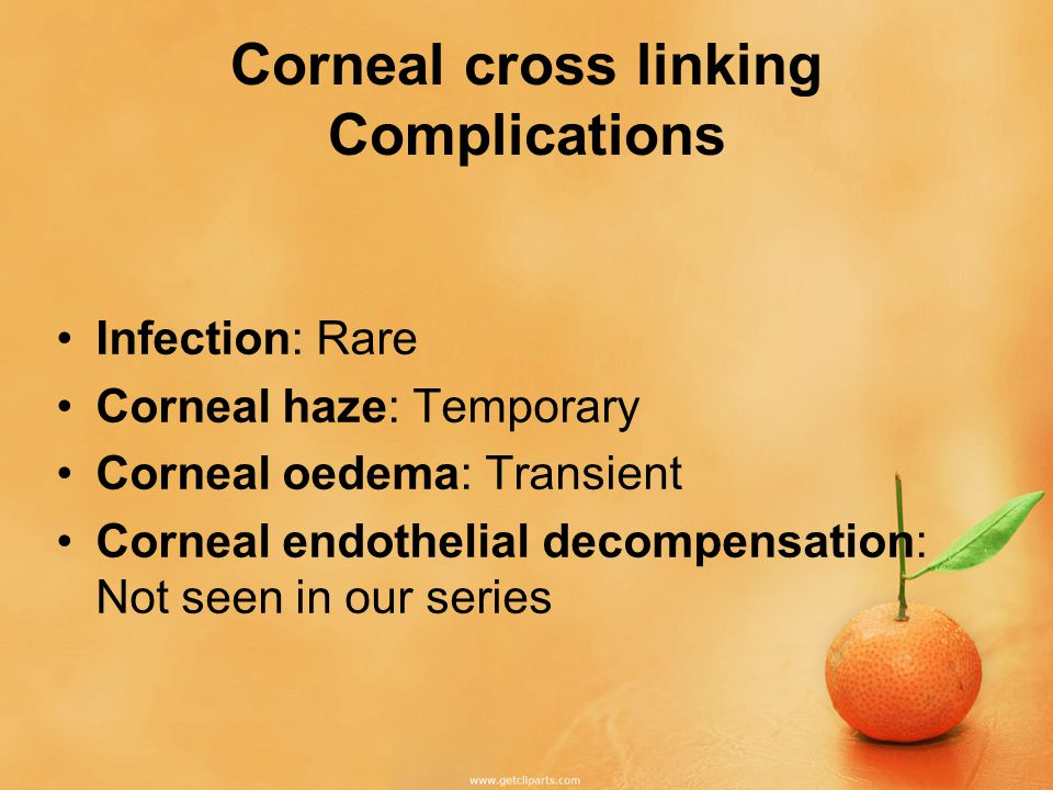 Corneal cross linking Complications Infection: Rare Corneal haze: Temporary Corneal oedema: Transient Corneal endothelial decompensation: Not seen in our series
