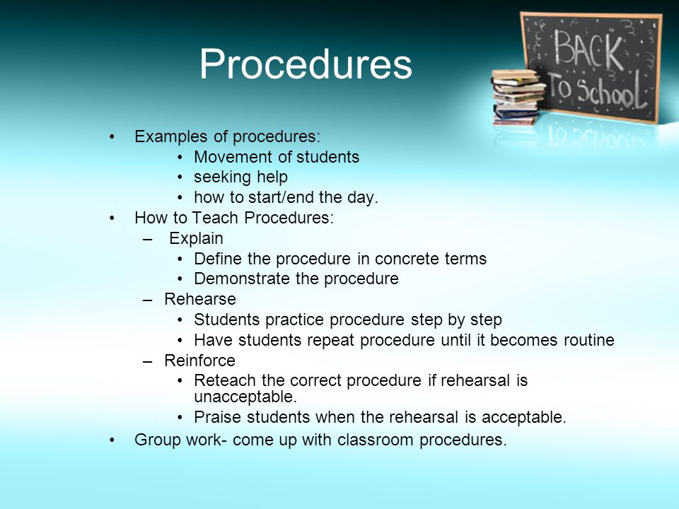 Examples of procedures: Movement of students seeking help how to start/end the day.