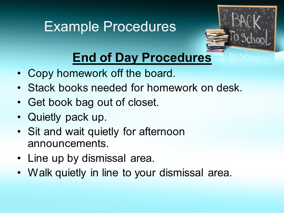 Example Procedures End of Day Procedures Copy homework off the board.